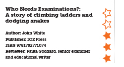 Who Needs Examinations?: A story of climbing ladders and dodging snakes