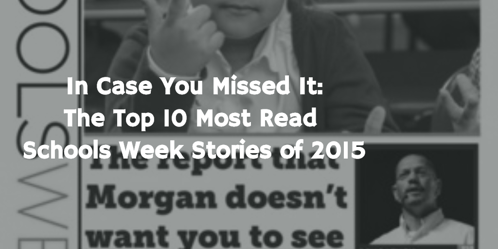 In Case You Missed It: Top 10 Most Read Schools Week Stories in 2015
