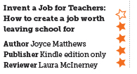 Invent a Job for Teachers: How to create a job worth leaving school for