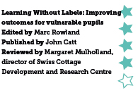 Learning Without Labels. Improving outcomes for vulnerable pupils, edited by Marc Rowland