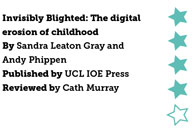 Invisibly Blighted: The digital erosion of childhood by Sandra Leaton Gray and Andy Phippen