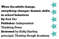 When the adults change, everything changes: Seismic shifts in school behaviour by Paul Dix