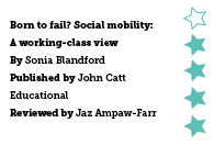 Born to Fail? Social mobility: A working-class view