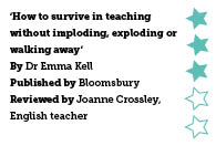 How to Survive in Teaching: Without imploding, exploding or walking away, by Dr Emma Kell