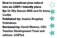 How to transform your school into an LGBT+ friendly place, by Dr Elly Barnes and Dr Anna Carlile