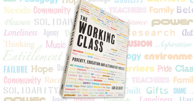 The working class: Poverty, education and alternative voices by Ian Gilbert
